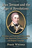 Jean Ternant and the Age of Revolutions: A Soldier and Diplomat (1751-1833) in the American, French, Dutch and Belgian Uprisings