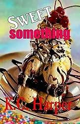 Sweet something (Sweet Series Novel ) (Volume 1) by K.C. Harper (2014-10-23)