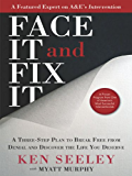 Face It and Fix It: A Three-Step Plan to Break Free from Denial and Discover the Life You Deserve