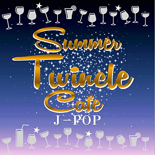 Summer Twinkle Cafe J-Pop You Can Enjoy Cool Feeling from These Crystal Sound -