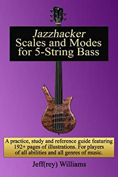 jazzhacker scales and modes for 5 string bass ebook jeffrey williams kindle store. Black Bedroom Furniture Sets. Home Design Ideas