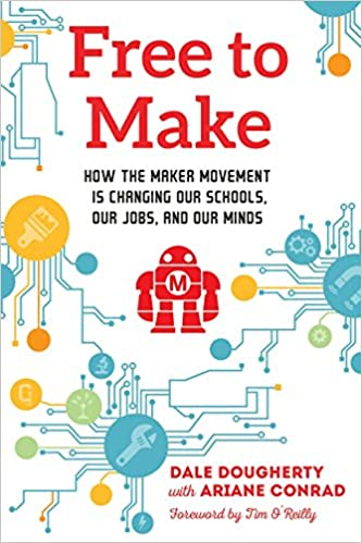 Free to Make: How the Maker Movement is Changing Our Schools
