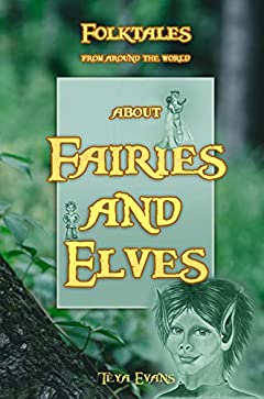 Fairies and Elves: Folktales from around the world (Short Fairy Tales for Children, Bedtime Stories, Fairy Tales for Kids ages 6-12)