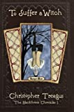 img - for To Suffer a Witch (The Blackthorne Chronicles) (Volume 1) by Christopher Treagus (2015-01-29) book / textbook / text book