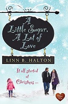 A Little Sugar, A Lot of Love (When Destiny Calls Book 1) by [Halton, Linn B]