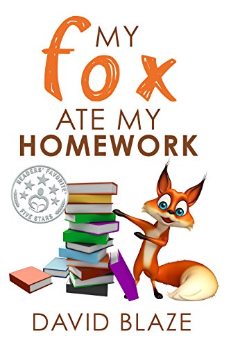 Homework Animals - My Fox Ate My Homework (a hilarious fantasy for children ages 8-12)