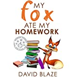 My Fox Ate My Homework (My Fox, Book 1): a hilarious fantasy for children ages 8-12