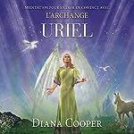 Méditation pour entrer en contact avec l'archange Uriel | Diana Cooper