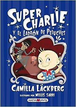 Super Charlie Y El Ladrón De Peluches (Álbumes ilustrados)