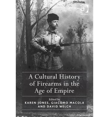 A Cultural History of Firearms in the Age of Empire (Hardback) - Common
