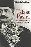 "Hans-Lukas Kieser, ""Talaat Pasha:  Father of Modern Turkey, Architect of Genocide"" (Princeton UP, 2018)"
