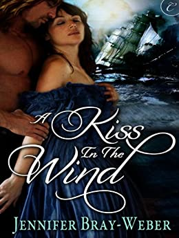 A Kiss in the Wind (Romancing the Pirate Book 2) by [Bray-Weber, Jennifer]
