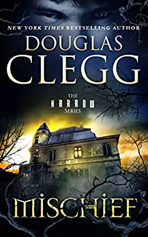 Mischief: A Novel of Ghosts & Haunting (The Harrow Series Book 2) by [Clegg, Douglas]