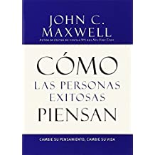 Cómo las personas exitosas piensan / How Successful People Think: Cambie su pensamiento, cambie su vida / Change Your Thinking, Change Your Life