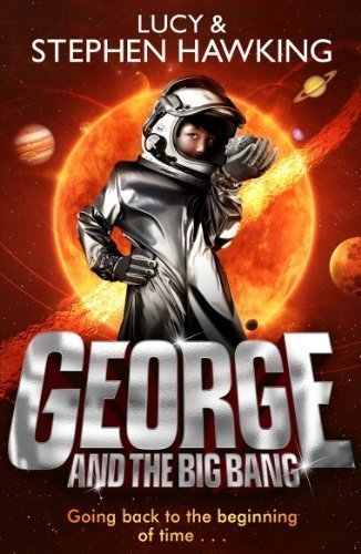 George and the Big Bang (George's Secret Key to the Universe) by Hawking, Lucy, Hawking, Stephen [30 August 2012]