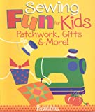 : Sewing Fun for Kids: Patchwork, Gifts & More!