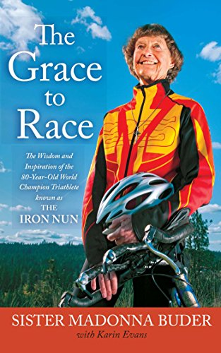 The Grace to Race: The Wisdom and Inspiration of the 80-Year-Old World Champion Triathlete Known as the Iron - Sale Triathlon