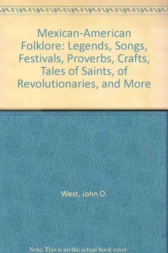 Mexican-American folklore: Legends, songs, festivals, proverbs, crafts, tales of saints, of revolutionaries, and more (T