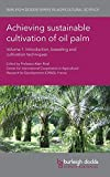 img - for Achieving sustainable cultivation of oil palm Volume 1: Introduction, breeding and cultivation techniques (Burleigh Dodds Series in Agricultural Science) book / textbook / text book