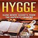 Hygge: Slow Down! Secrets from the Happiest Country Audiobook by Astrid S. Nielsen Narrated by Alex Lancer
