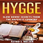 Hygge: Slow Down! Secrets from the Happiest Country | Astrid S. Nielsen