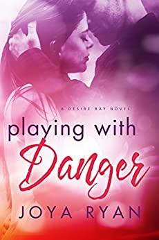 Playing with Danger (Desire Bay Book 2) by [Ryan, Joya]