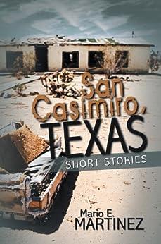 San Casimiro, Texas : Short Stories by [Mario E. Martinez]