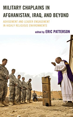 Download Military Chaplains in Afghanistan, Iraq, and Beyond: Advisement and Leader Engagement in Highly Religious Environments (Peace and Security in the 21st Century) Pdf