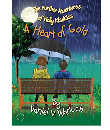 A Heart Of Gold: The Further Adventures Of Holly KissKiss by [Warloch, Daniel M]