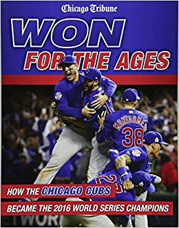 9925bd17fdd11 Won for the Ages  How the Chicago Cubs Became the 2016 World Series  Champions  Chicago Tribune  0098245004020  Amazon.com  Books