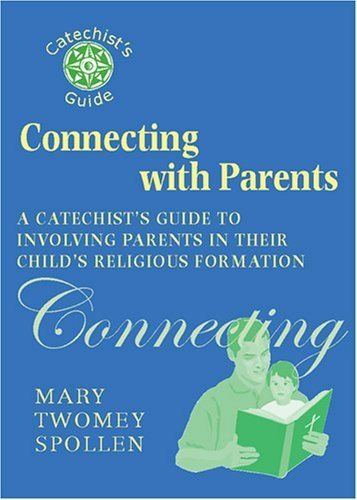 Download Connecting With Parents: A Catechist's Guide to Involving Parents in Their Child's Religious Formation (Catechist's Guides) ebook