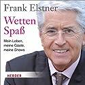 Wetten Spaß: Mein Leben, meine Gäste, meine Shows Hörbuch von Frank Elstner Gesprochen von: Frank Stöckle