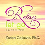 Relax, Let Go: A Guided Meditation | Zorica Gojkovic PhD