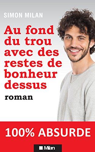 Au fond du trou avec des restes de bonheur dessus (French Edition)