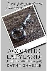 Acoustic Ladyland: Kathy Shaidle Unplugged Paperback