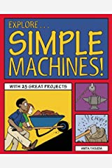 Explore Simple Machines!: With 25 Great Projects (Explore Your World) Kindle Edition