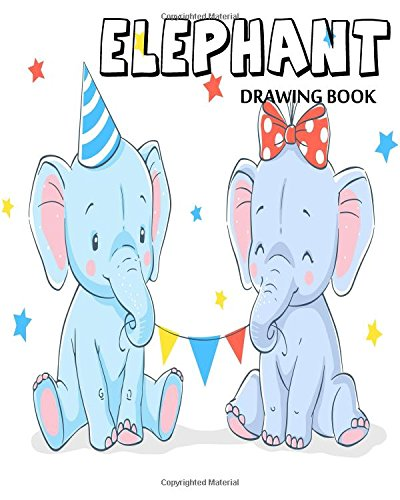 Read Online Elephant Drawing Book: Blank Drawing Book For Kids, 100 pages, 8 x 10 large Sketchbook Journal White Paper, Blank Sketch Book (Volume 10) ebook