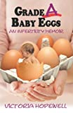 Image: Grade A Baby Eggs: An Infertility Memoir, by Victoria Hopewell. Publisher: Epigraph Books (October 4, 2011)