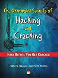The Unrevealed Secrets of Hacking & Cracking: Hack Before You Get Cracked