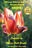 img - for Bloom Where You Are Planted and SHINE! book / textbook / text book