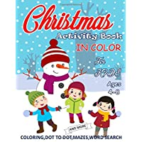 Activity Book for Kids Ages 4-8: Christmas Activity Book For Hours Of Fun Entertainment, Dot To Dot, Mazes, Coloring Word Search and Much More! (In Color)