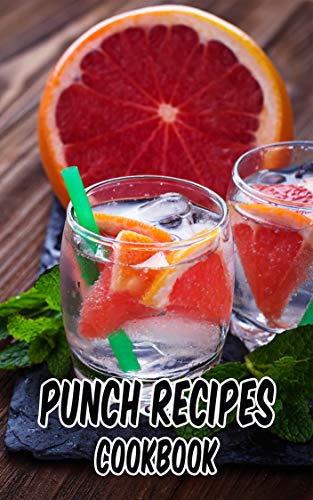 Punch Recipes Cookbook: 42 Recipes Punch Idea for Party or Celebration Quick & Easy Cooking -