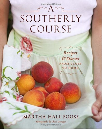 A Southerly Course: Recipes and Stories from Close to Home by Foose Martha Hall (2011-04-12) Hardcover