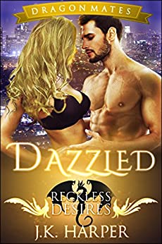Dazzled: Paranormal Shapeshifter Dragon Romance (Reckless Desires: Dragon Mates Book 1) by [Harper, J.K.]