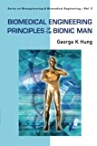 Biomedical Engineering Principles Of The Bionic Man,Vol 5 (Series on Bioengineering & Biomedical Engineering)