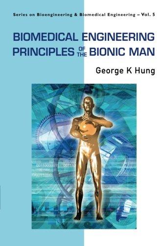 Biomedical Engineering Principles Of The Bionic Man,Vol 5 (Series on Bioengineering & Biomedical Engineering)