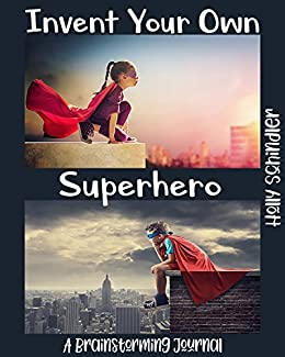 Invent Your Own Superhero: A Brainstorming Journal by [Schindler, Holly]