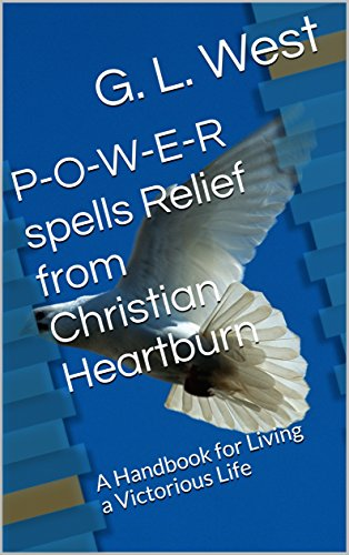 P-O-W-E-R spells Relief from Christian Heartburn: A Handbook for Living a Victorious Life (English Edition)