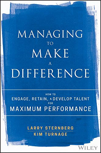 Managing to Make a Difference: How to Engage, Retain, and Develop Talent for Maximum Performance (Attracting And Retaining The Best Employees)