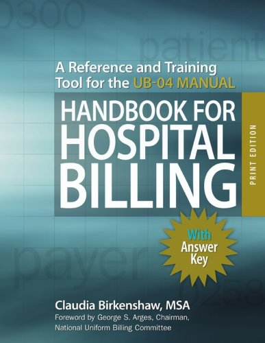 Handbook for Hospital Billing, With Answer Key, Print Edition: A Reference and Training Tool for the UB-04 Manual, by Claudia Birkenshaw